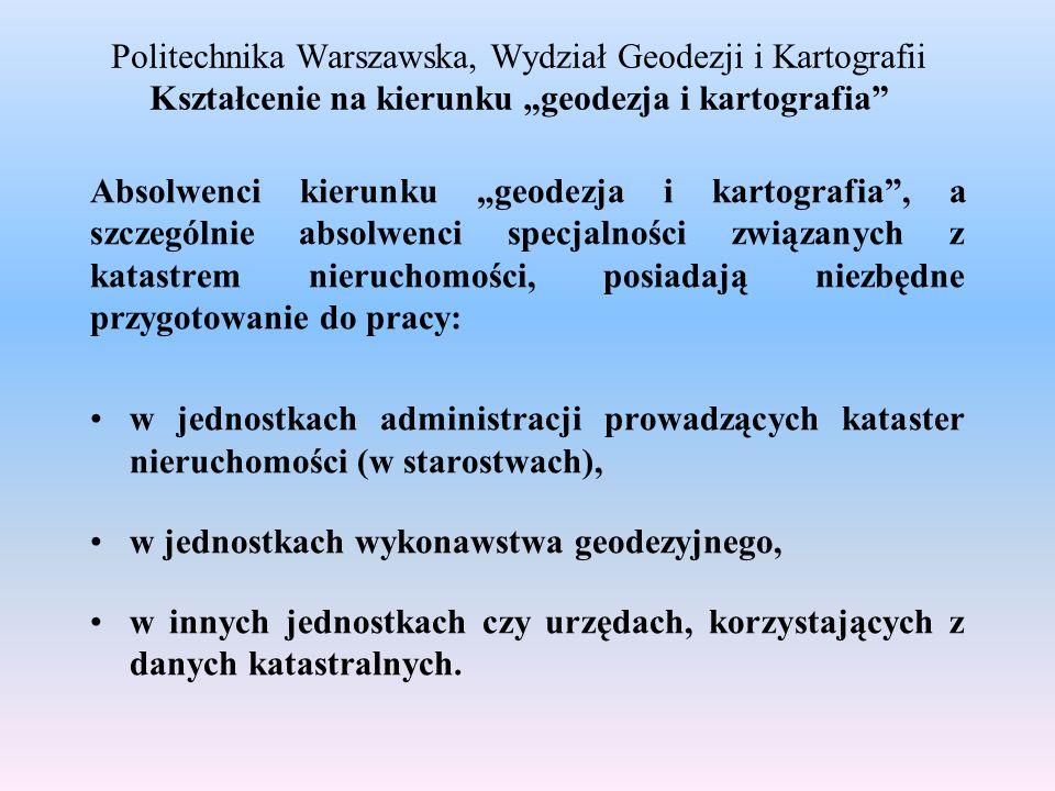 Politechnika Warszawska, Wydział Geodezji i Kartografii Kształcenie na kierunku geodezja i kartografia Absolwenci kierunku geodezja i kartografia, a s