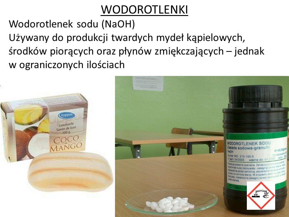 WODOROTLENKI Wodorotlenek sodu (NaOH) Używany do produkcji twardych mydeł kąpielowych, środków piorących oraz płynów zmiękczających – jednak w ogranic