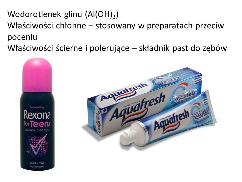 Wodorotlenek glinu (Al(OH) 3 ) Właściwości chłonne – stosowany w preparatach przeciw poceniu Właściwości ścierne i polerujące – składnik past do zębów