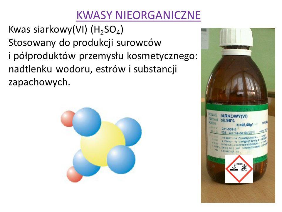 KWASY NIEORGANICZNE Kwas siarkowy(VI) (H 2 SO 4 ) Stosowany do produkcji surowców i półproduktów przemysłu kosmetycznego: nadtlenku wodoru, estrów i s