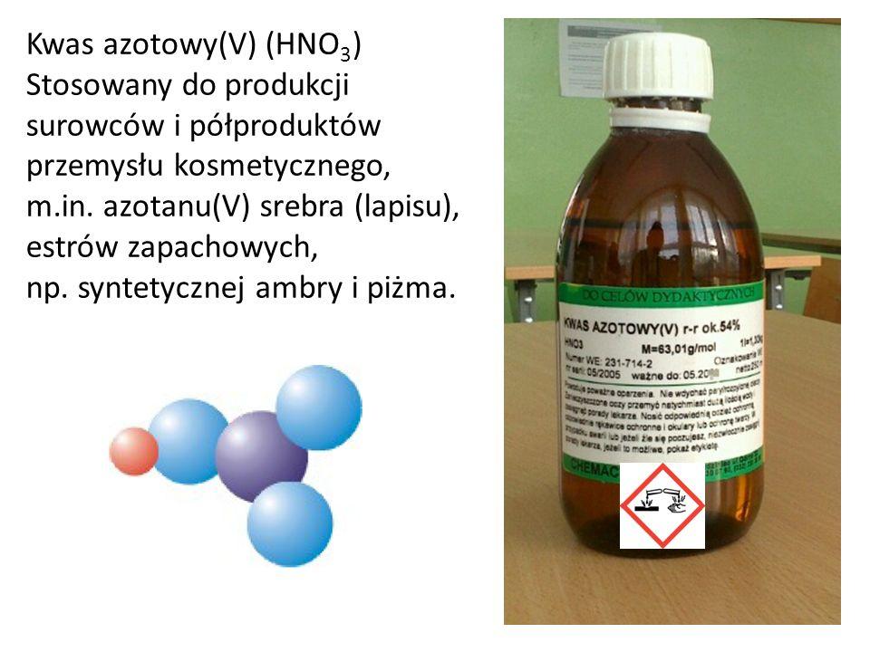 Kwas azotowy(V) (HNO 3 ) Stosowany do produkcji surowców i półproduktów przemysłu kosmetycznego, m.in. azotanu(V) srebra (lapisu), estrów zapachowych,
