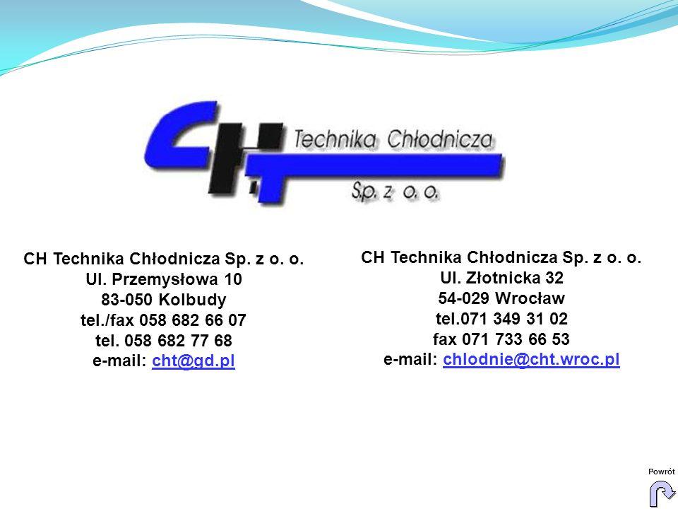 CH Technika Chłodnicza Sp. z o. o. Ul. Przemysłowa 10 83-050 Kolbudy tel./fax 058 682 66 07 tel. 058 682 77 68 e-mail: cht@gd.pl CH Technika Chłodnicz