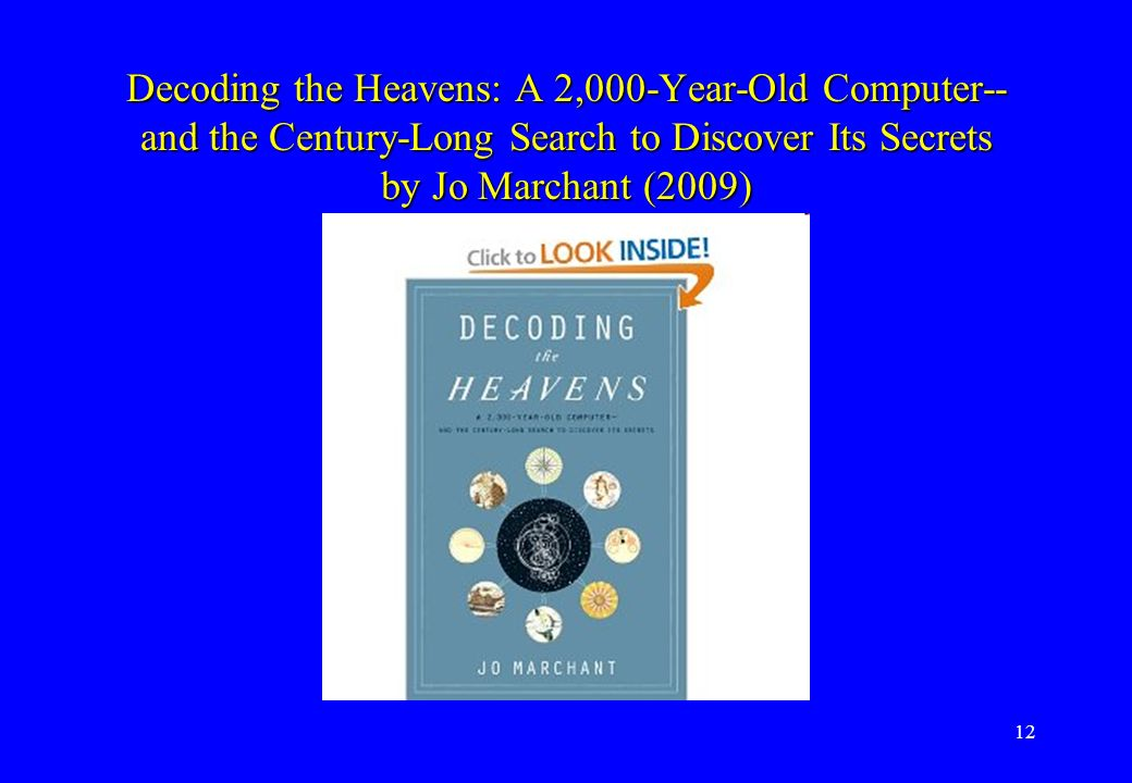 12 Decoding the Heavens: A 2,000-Year-Old Computer-- and the Century-Long Search to Discover Its Secrets by Jo Marchant (2009)