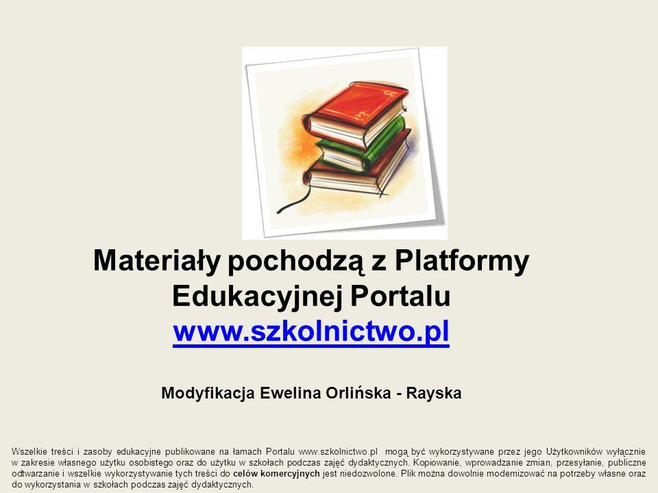 Materiały pochodzą z Platformy Edukacyjnej Portalu www.szkolnictwo.pl www.szkolnictwo.pl Modyfikacja Ewelina Orlińska - Rayska Wszelkie treści i zasob