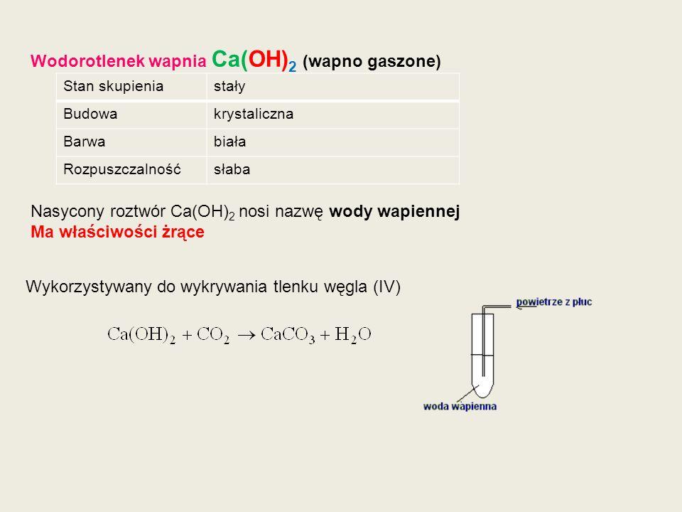 Wodorotlenek wapnia Ca(OH) 2 (wapno gaszone) Stan skupieniastały Budowakrystaliczna Barwabiała Rozpuszczalnośćsłaba Wykorzystywany do wykrywania tlenk