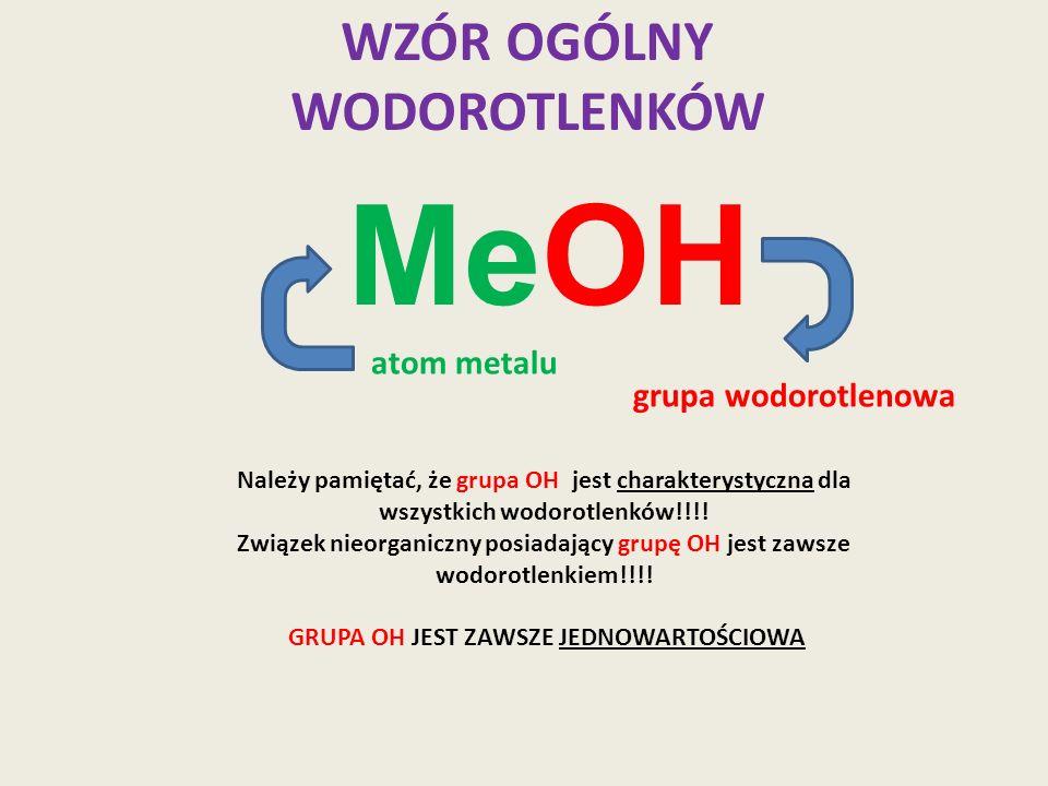 WZÓR OGÓLNY WODOROTLENKÓW MeOH atom metalu grupa wodorotlenowa Należy pamiętać, że grupa OH jest charakterystyczna dla wszystkich wodorotlenków!!!! Zw