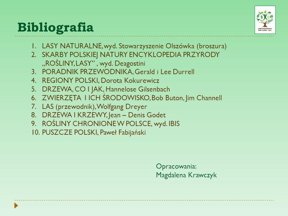 Bibliografia 1.LASY NATURALNE, wyd. Stowarzyszenie Olszówka (broszura) 2.SKARBY POLSKIEJ NATURY ENCYKLOPEDIA PRZYRODY ROŚLINY, LASY, wyd. Deagostini 3