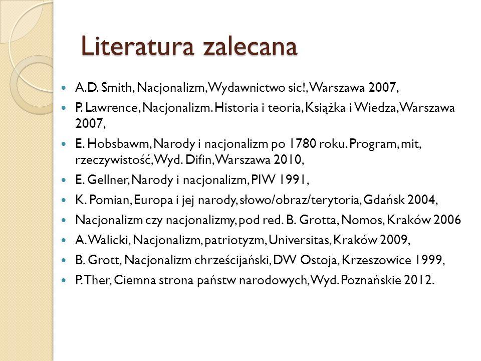 Literatura zalecana A.D. Smith, Nacjonalizm, Wydawnictwo sic!, Warszawa 2007, P. Lawrence, Nacjonalizm. Historia i teoria, Książka i Wiedza, Warszawa