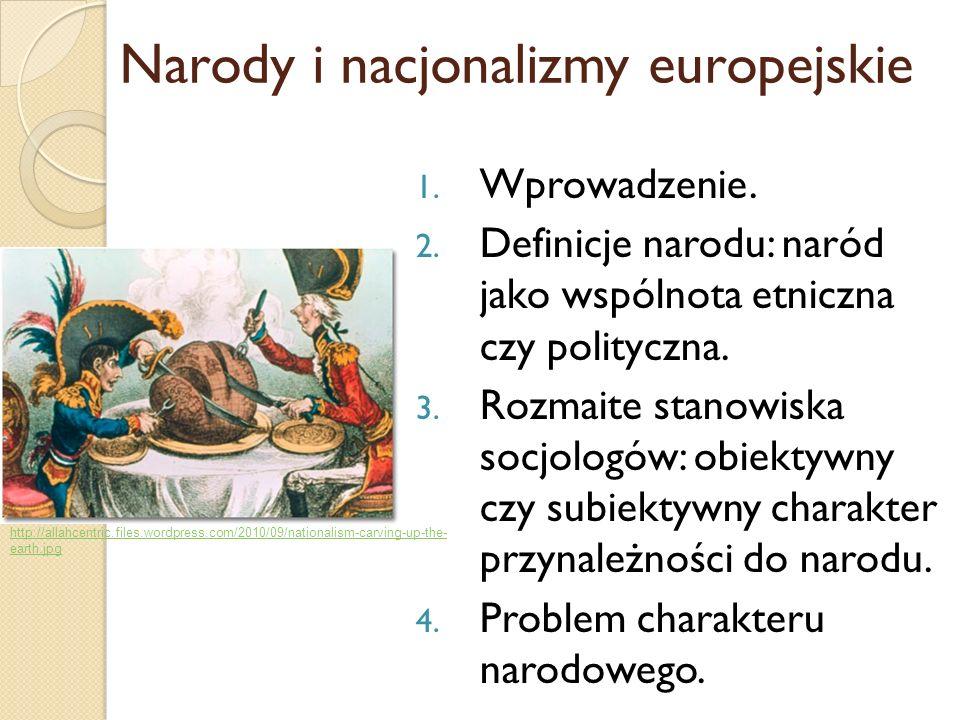 1. Wprowadzenie. 2. Definicje narodu: naród jako wspólnota etniczna czy polityczna. 3. Rozmaite stanowiska socjologów: obiektywny czy subiektywny char