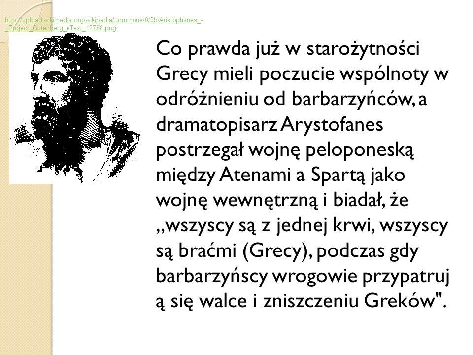 Co prawda już w starożytności Grecy mieli poczucie wspólnoty w odróżnieniu od barbarzyńców, a dramatopisarz Arystofanes postrzegał wojnę peloponeską m