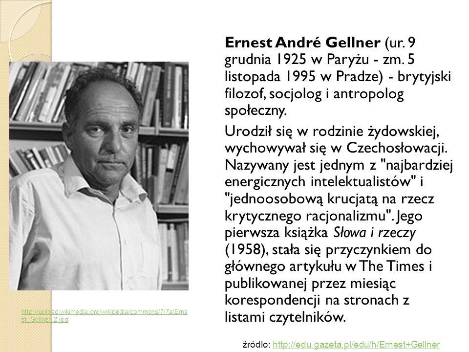 Ernest Gellner był przez 22 lat profesorem filozofii, logiki i metodologii naukowej w London School of Economics (LSE), przez 10 lat profesorem antropologii społecznej na Uniwersytecie w Cambridge i w końcu szefem nowego Centrum Badań nad nacjonalizmem w Pradze (jego publikacja z 1983 roku Narody i nacjonalizm została przetłumaczona z angielskiego na 24 języki).