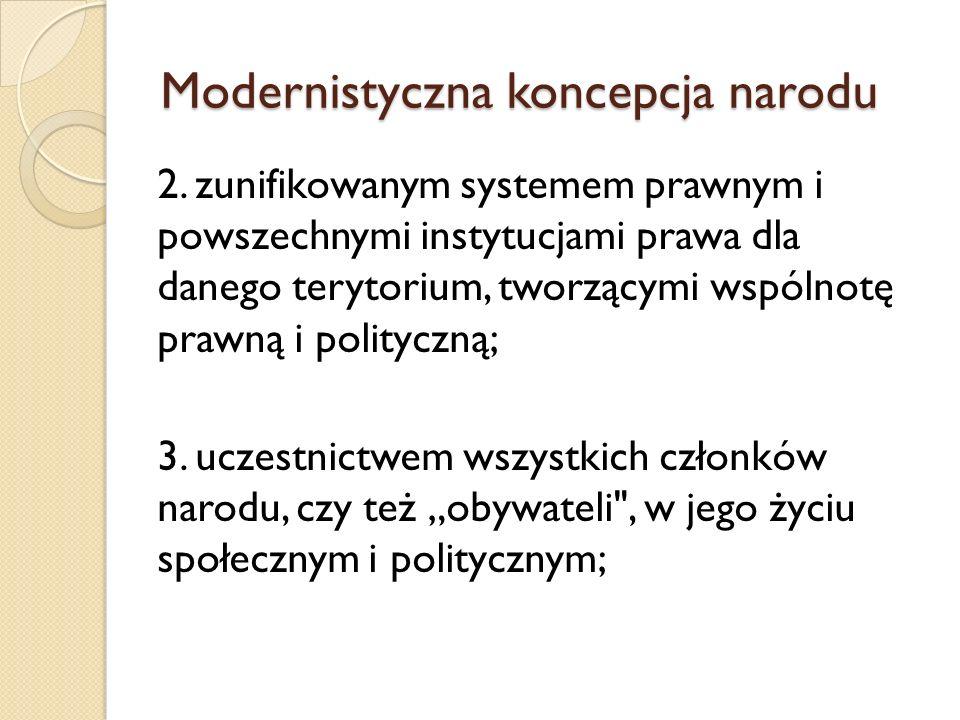 4) masową kulturą życia społecznego, rozpowszechnianą za pomocą publicznego, ujednoliconego, masowego systemu edukacyjnego; 5) zbiorową autonomią, zinstytucjonalizowaną dla danego narodu poprzez suwerenne państwo na określonym terytorium; Modernistyczna koncepcja narodu