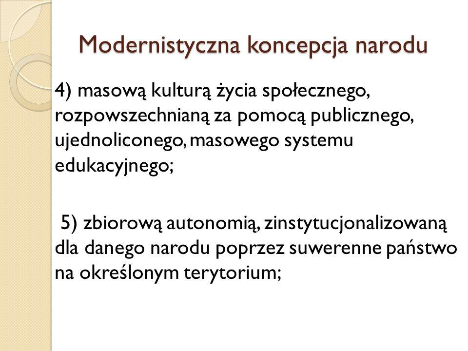 4) masową kulturą życia społecznego, rozpowszechnianą za pomocą publicznego, ujednoliconego, masowego systemu edukacyjnego; 5) zbiorową autonomią, zin