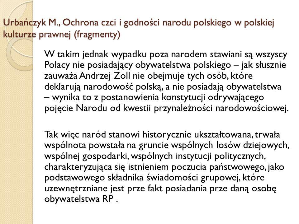 W takim jednak wypadku poza narodem stawiani są wszyscy Polacy nie posiadający obywatelstwa polskiego – jak słusznie zauważa Andrzej Zoll nie obejmuje