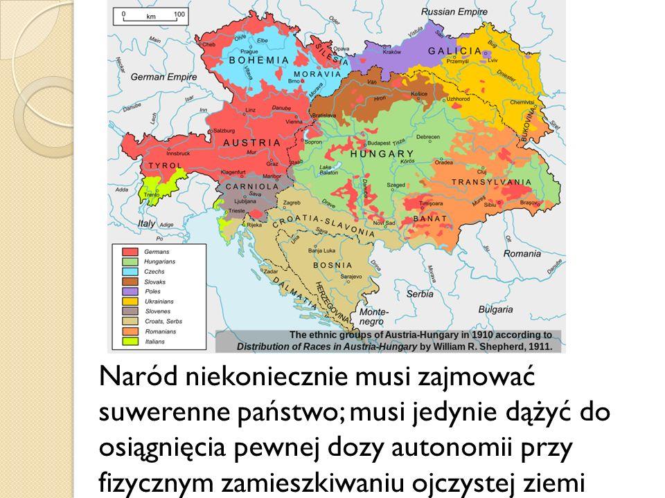 Naród niekoniecznie musi zajmować suwerenne państwo; musi jedynie dążyć do osiągnięcia pewnej dozy autonomii przy fizycznym zamieszkiwaniu ojczystej z