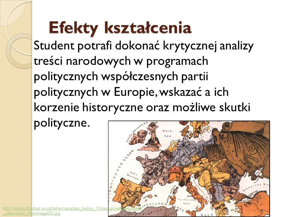 Efekty kształcenia Student potrafi dokonać krytycznej analizy treści narodowych w programach politycznych współczesnych partii politycznych w Europie,