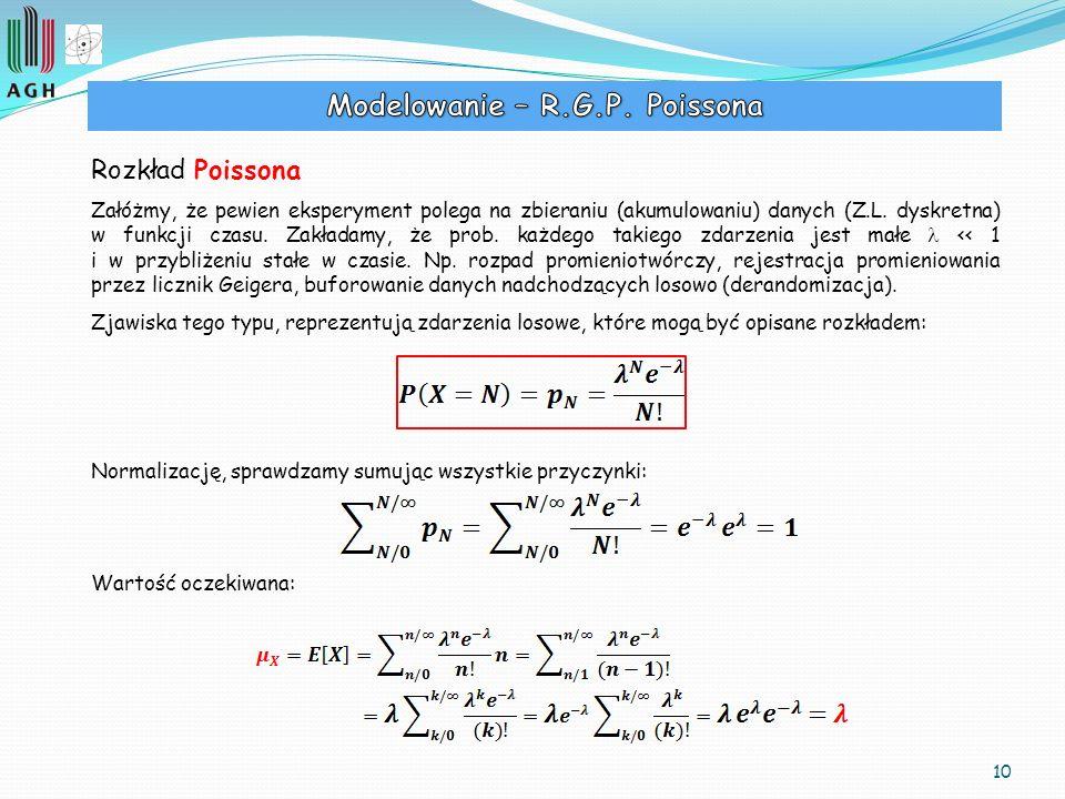 10 Rozkład Poissona Załóżmy, że pewien eksperyment polega na zbieraniu (akumulowaniu) danych (Z.L. dyskretna) w funkcji czasu. Zakładamy, że prob. każ
