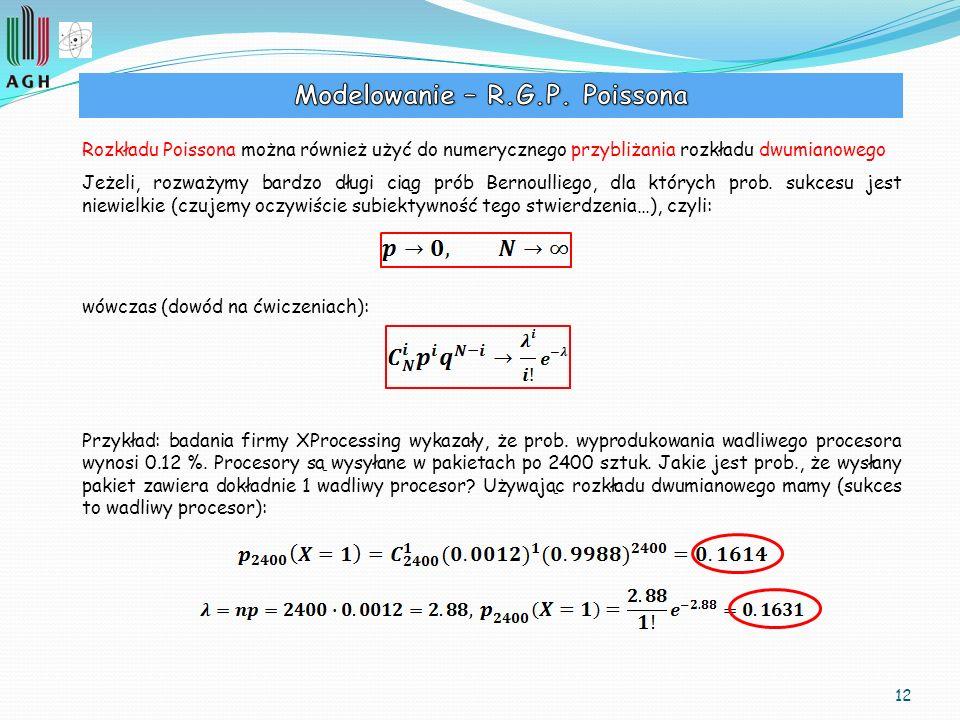 12 Rozkładu Poissona można również użyć do numerycznego przybliżania rozkładu dwumianowego Jeżeli, rozważymy bardzo długi ciąg prób Bernoulliego, dla