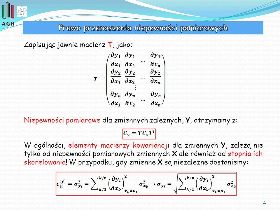4 Zapisując jawnie macierz T, jako: Niepewności pomiarowe dla zmiennych zależnych, Y, otrzymamy z: W ogólności, elementy macierzy kowariancji dla zmie