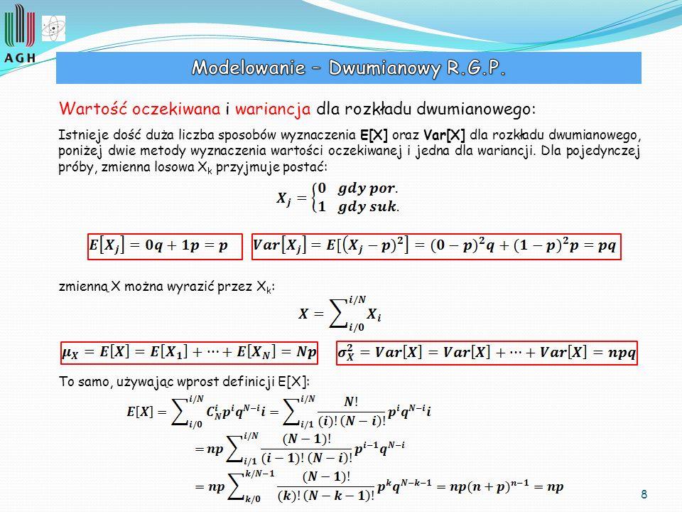 8 Wartość oczekiwana i wariancja dla rozkładu dwumianowego: Istnieje dość duża liczba sposobów wyznaczenia E[X] oraz Var[X] dla rozkładu dwumianowego,