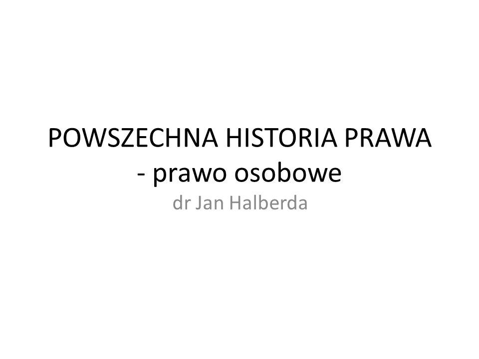POWSZECHNA HISTORIA PRAWA - prawo osobowe dr Jan Halberda