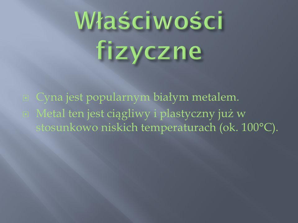 Cyna jest popularnym białym metalem. Metal ten jest ciągliwy i plastyczny już w stosunkowo niskich temperaturach (ok. 100°C).