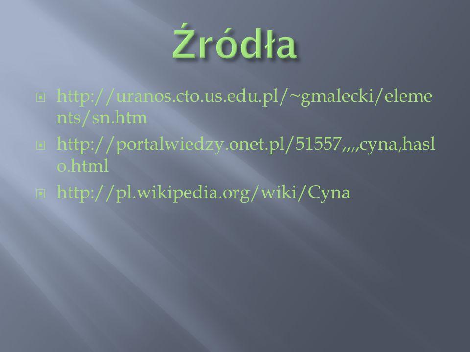 http://uranos.cto.us.edu.pl/~gmalecki/eleme nts/sn.htm http://portalwiedzy.onet.pl/51557,,,,cyna,hasl o.html http://pl.wikipedia.org/wiki/Cyna