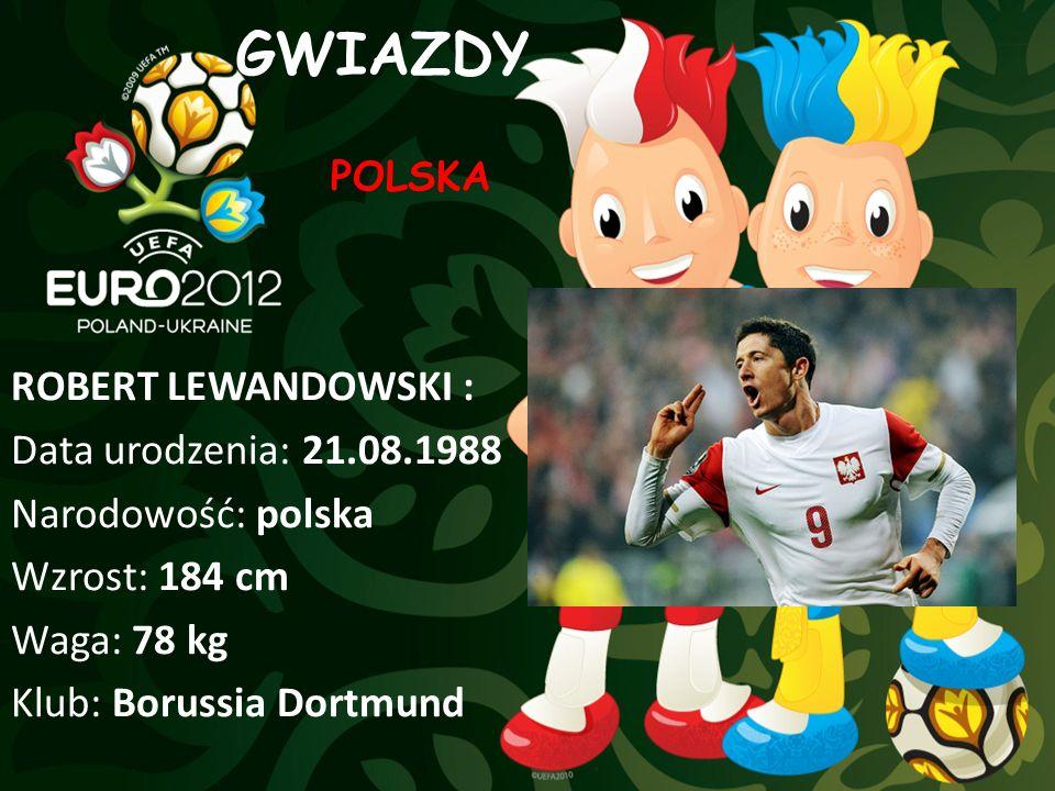 GWIAZDY ROBERT LEWANDOWSKI : Data urodzenia: 21.08.1988 Narodowość: polska Wzrost: 184 cm Waga: 78 kg Klub: Borussia Dortmund POLSKA