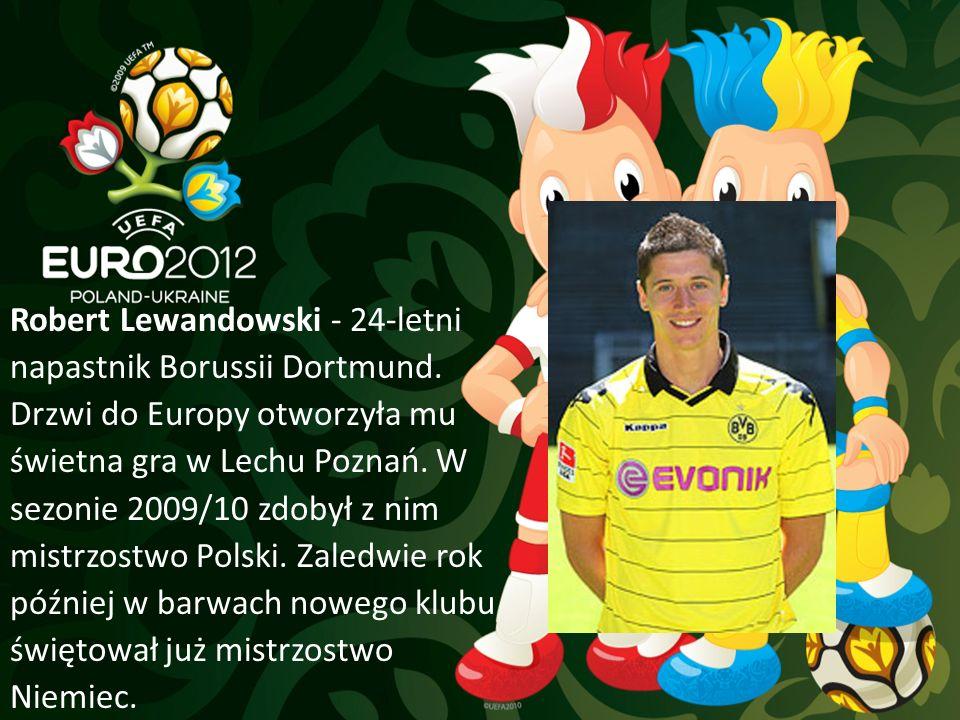 Robert Lewandowski - 24-letni napastnik Borussii Dortmund. Drzwi do Europy otworzyła mu świetna gra w Lechu Poznań. W sezonie 2009/10 zdobył z nim mis