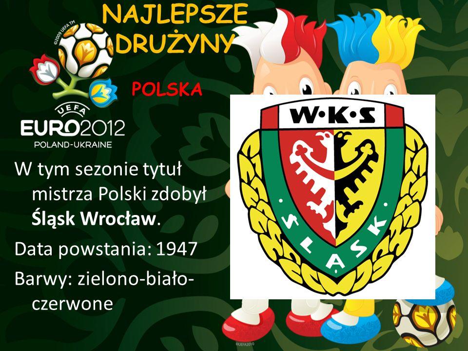 NAJLEPSZE DRUŻYNY W tym sezonie tytuł mistrza Polski zdobył Śląsk Wrocław. Data powstania: 1947 Barwy: zielono-biało- czerwone POLSKA