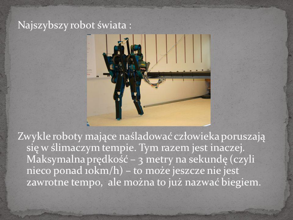 Najszybszy robot świata : Zwykle roboty mające naśladować człowieka poruszają się w ślimaczym tempie. Tym razem jest inaczej. Maksymalna prędkość – 3