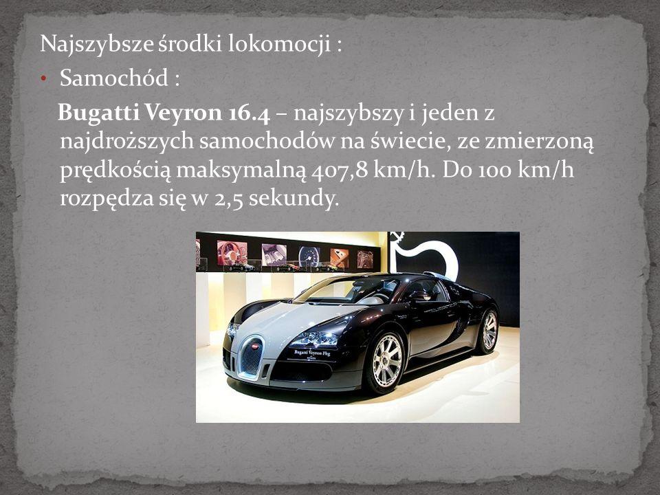 Najszybsze środki lokomocji : Samochód : Bugatti Veyron 16.4 – najszybszy i jeden z najdroższych samochodów na świecie, ze zmierzoną prędkością maksym