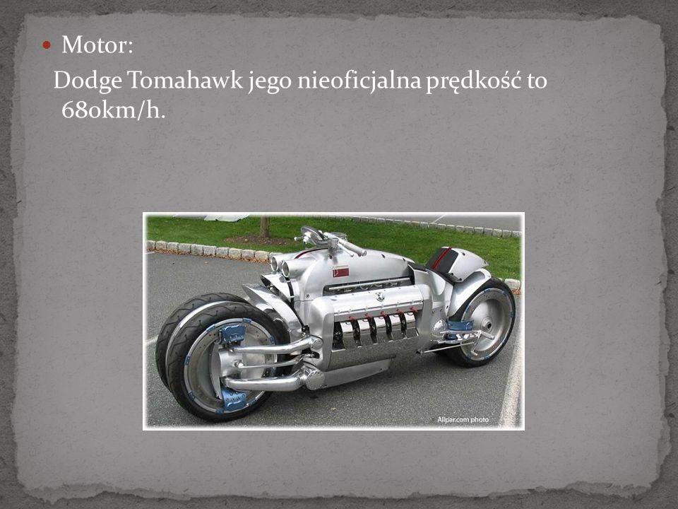Motor: Dodge Tomahawk jego nieoficjalna prędkość to 680km/h.