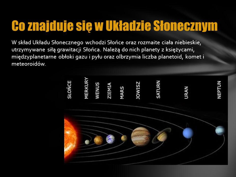 W skład Układu Słonecznego wchodzi Słońce oraz rozmaite ciała niebieskie, utrzymywane siłą grawitacji Słońca. Należą do nich planety z księżycami, mię