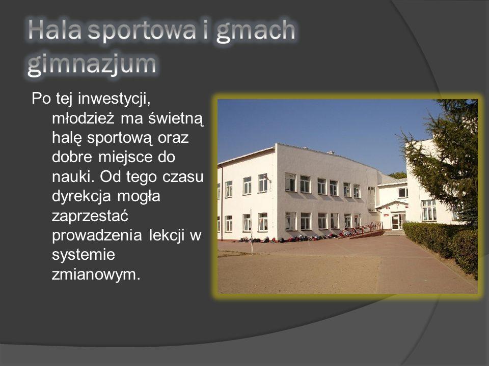 Po tej inwestycji, młodzież ma świetną halę sportową oraz dobre miejsce do nauki. Od tego czasu dyrekcja mogła zaprzestać prowadzenia lekcji w systemi