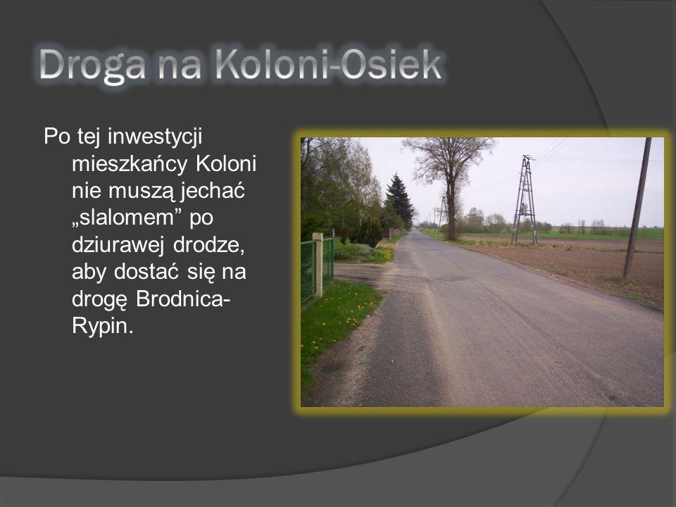 Po tej inwestycji mieszkańcy Koloni nie muszą jechać slalomem po dziurawej drodze, aby dostać się na drogę Brodnica- Rypin.