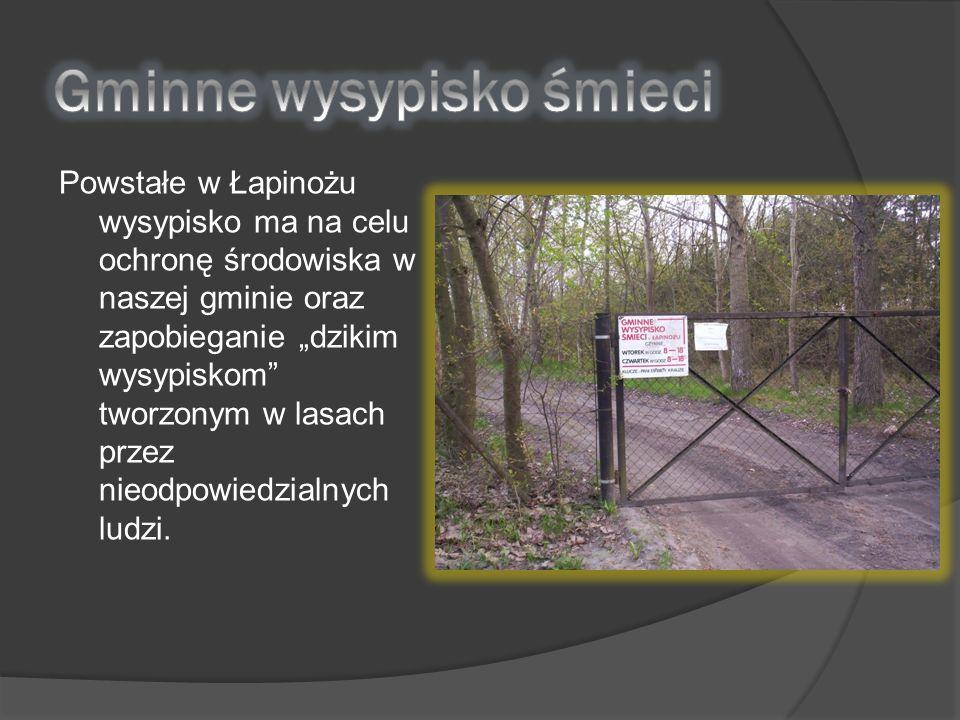 Powstałe w Łapinożu wysypisko ma na celu ochronę środowiska w naszej gminie oraz zapobieganie dzikim wysypiskom tworzonym w lasach przez nieodpowiedzialnych ludzi.