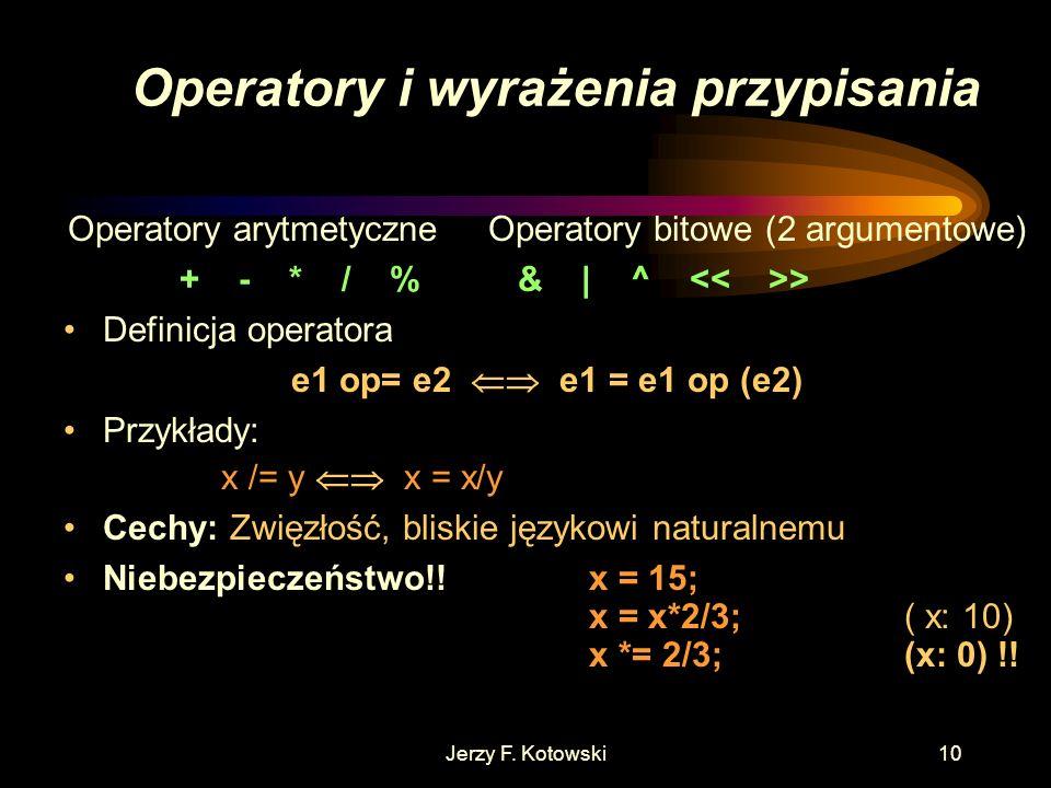 Jerzy F. Kotowski10 Operatory arytmetyczneOperatory bitowe (2 argumentowe) + - * / % & | ^ >.