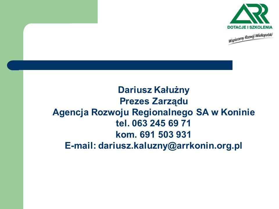 Dariusz Kałużny Prezes Zarządu Agencja Rozwoju Regionalnego SA w Koninie tel. 063 245 69 71 kom. 691 503 931 E-mail: dariusz.kaluzny@arrkonin.org.pl