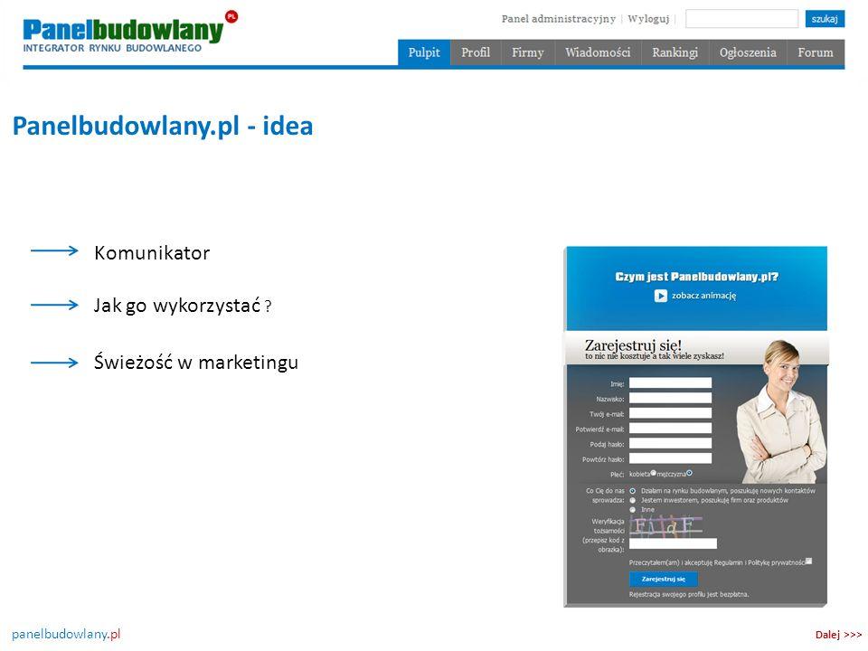 panelbudowlany.pl Panelbudowlany.pl - idea Komunikator Jak go wykorzystać ? Dalej >>> Świeżość w marketingu