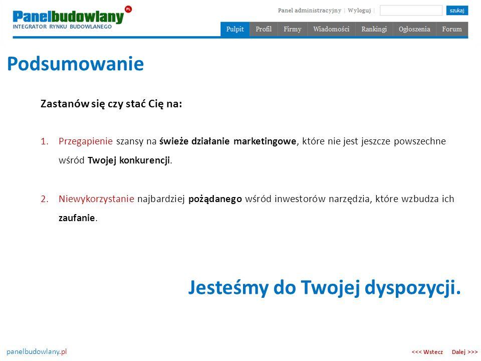 panelbudowlany.pl Podsumowanie Dalej >>><<< Wstecz Zastanów się czy stać Cię na: 1.Przegapienie szansy na świeże działanie marketingowe, które nie jes