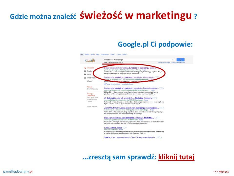 panelbudowlany.pl Google.pl Ci podpowie: Gdzie można znaleźć świeżość w marketingu ? …zresztą sam sprawdź: kliknij tutajkliknij tutaj <<< Wstecz
