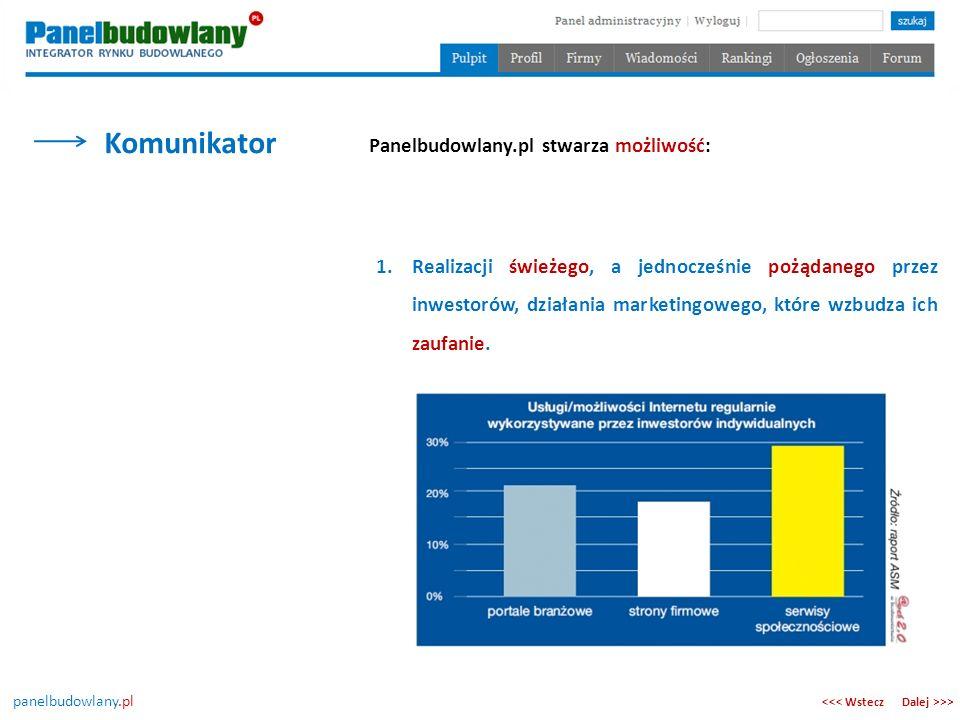 panelbudowlany.pl Komunikator Dalej >>><<< Wstecz Panelbudowlany.pl stwarza możliwość: 1.Realizacji świeżego, a jednocześnie pożądanego przez inwestor