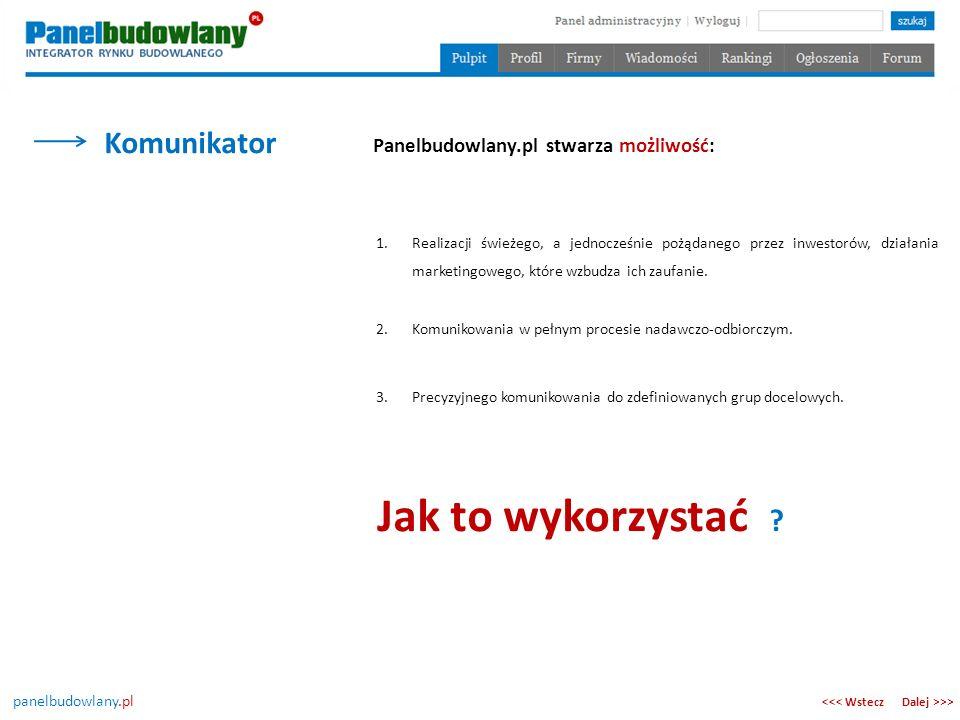 panelbudowlany.pl Dalej >>><<< Wstecz Panelbudowlany.pl stwarza możliwość: 2.Komunikowania w pełnym procesie nadawczo-odbiorczym. 1.Realizacji świeżeg