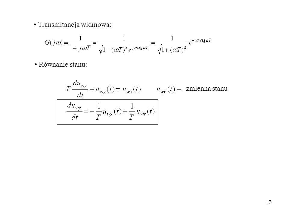 13 Transmitancja widmowa: Równanie stanu: zmienna stanu