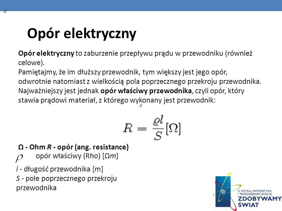 Opór elektryczny Opór elektryczny to zaburzenie przepływu prądu w przewodniku (również celowe). Pamiętajmy, że im dłuższy przewodnik, tym większy jest