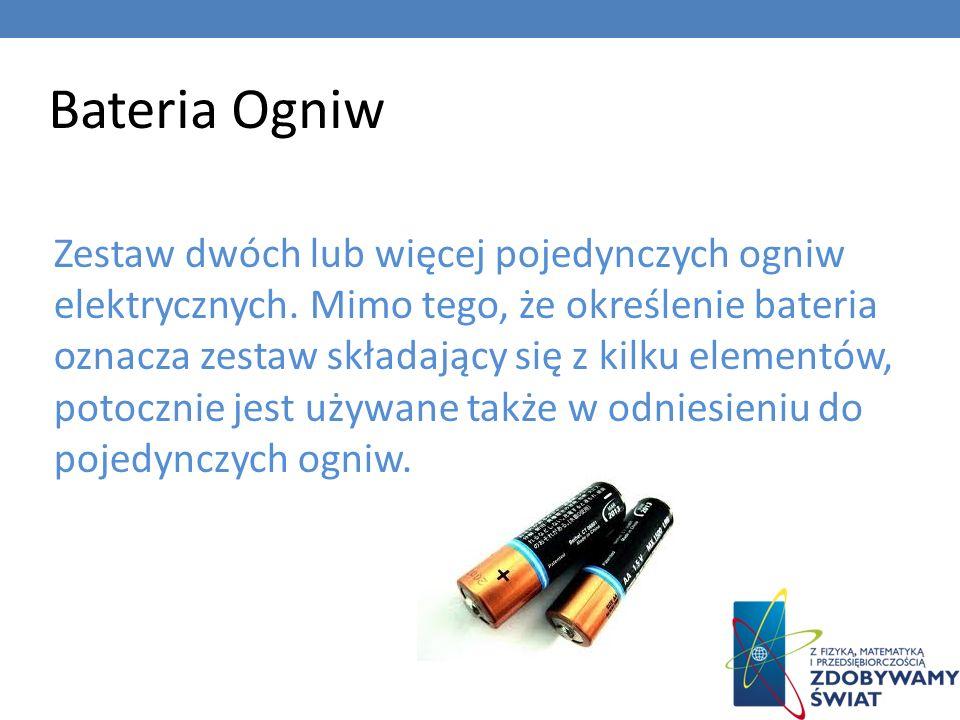 Bateria Ogniw Zestaw dwóch lub więcej pojedynczych ogniw elektrycznych. Mimo tego, że określenie bateria oznacza zestaw składający się z kilku element