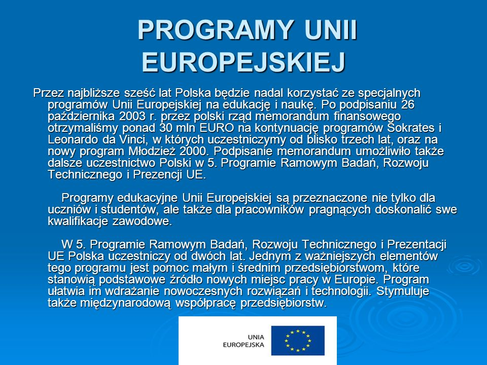 PROGRAMY UNII EUROPEJSKIEJ PROGRAMY UNII EUROPEJSKIEJ Przez najbliższe sześć lat Polska będzie nadal korzystać ze specjalnych programów Unii Europejsk