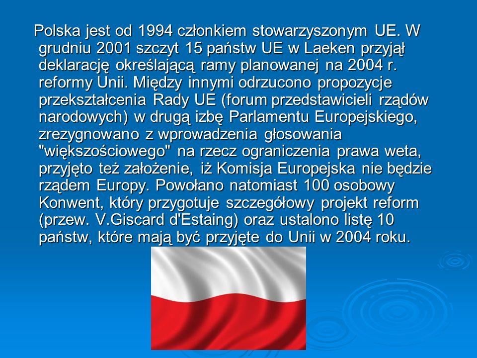 Polska jest od 1994 członkiem stowarzyszonym UE. W grudniu 2001 szczyt 15 państw UE w Laeken przyjął deklarację określającą ramy planowanej na 2004 r.