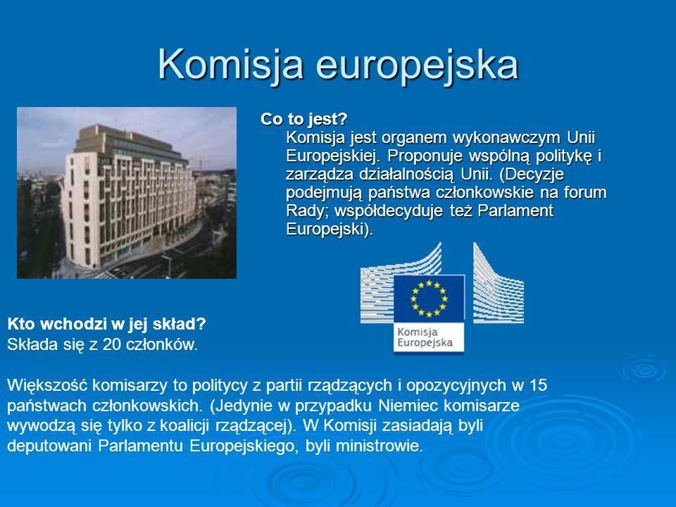 Komisja europejska Co to jest? Komisja jest organem wykonawczym Unii Europejskiej. Proponuje wspólną politykę i zarządza działalnością Unii. (Decyzje